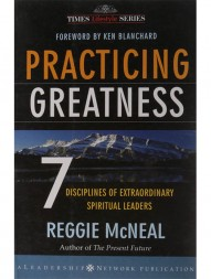 practicing-greatness-7-disciplines-of-extraordinary-spiritual-leaders-
