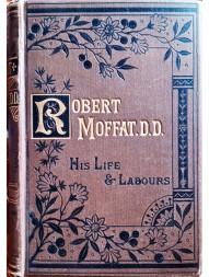 life-and-labours-of-robert-moffat-missionary-in-south-africa-with-additional-chapters-on-christian-missions-in-africa-and-throughout-the-world-